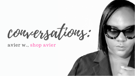 Conversations: Avier W., Shop Avier